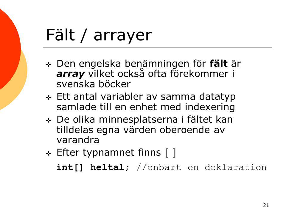 Fält / arrayer int[] heltal; //enbart en deklaration